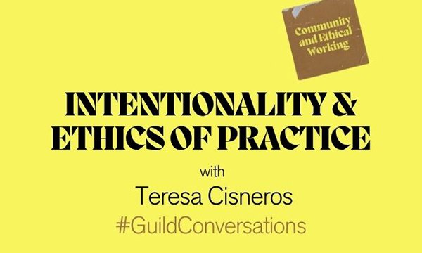 Guild conversations: Intentionality & ethics of practice